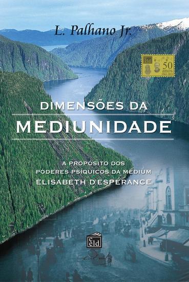 Dimensões da Mediunidade - A Propósito dos Poderes Psíquicos da Médium Elisabeth d'Espérance - cover