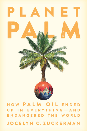 Planet Palm - How Palm Oil Ended Up in Everything—and Endangered the World - cover