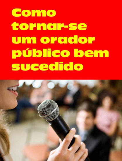 Como tornar-se um orador público bem sucedido - cover