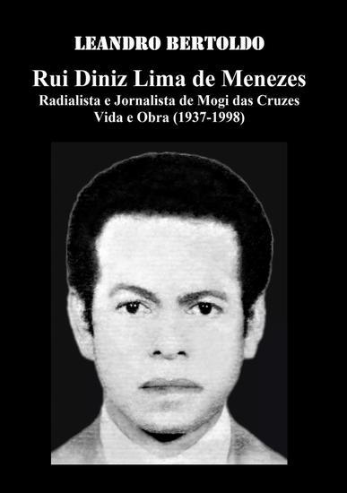 Rui Diniz Lima de Menezes - Radialista e Jornalista de Mogi das Cruzes Vida e Obra (1937-1998) - cover