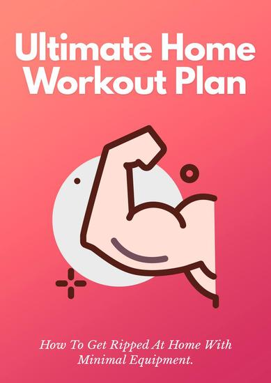 The Ultimate Home Workout Plan - How To Get Ripped At Home With Minimal Equipment - cover