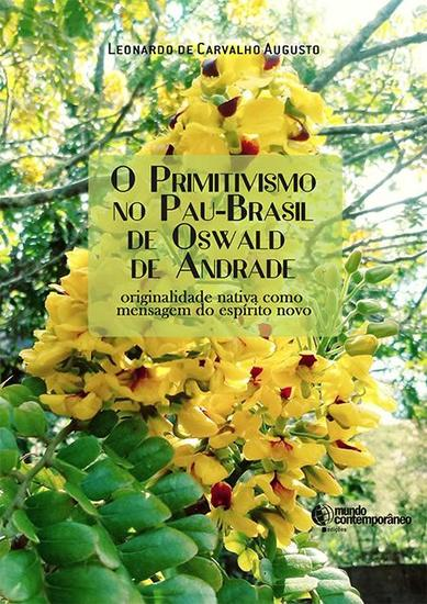 O Primitivismo no Pau-Brasil de Oswald de Andrade - originalidade nativa como mensagem do espírito novo - cover