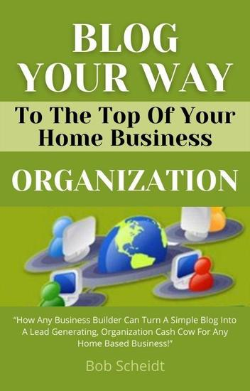 Blog Your Way To The Top Of Your Home Business - cover