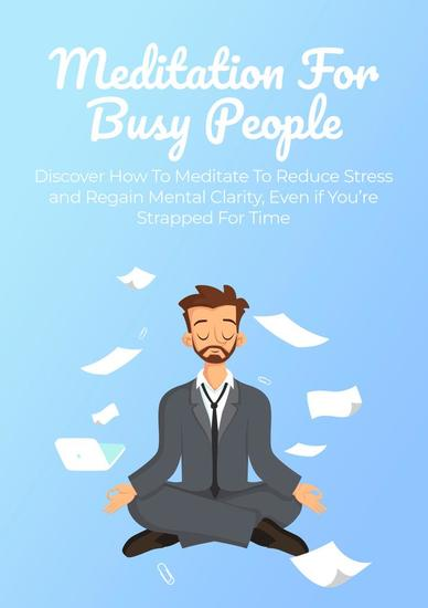 Meditation For Busy People - Discover How To Meditate To Reduce Stress and Regain Mental Clarity Even if You're Strapped For Time - cover