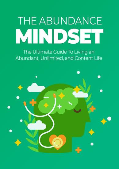 The Abundance Mindset - The Ultimate Guide To Living an Abundant Unlimited and Content Life - cover