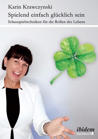 Spielend einfach glücklich sein - Schauspieltechniken für die Rollen des Lebens - cover