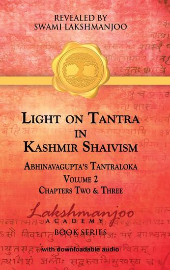 Light on Tantra in Kashmir Shaivism - Volume 2 - Chapters Two and Three of Abhinavagupta's Tantraloka - cover