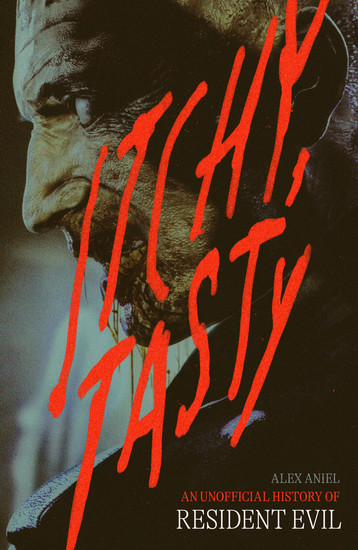 Itchy Tasty - An Unofficial History of Resident Evil - cover