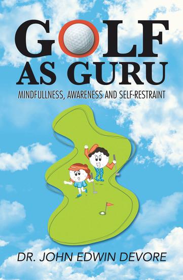 Golf as Guru - Mindfullness Awareness and Self-Restraint - cover