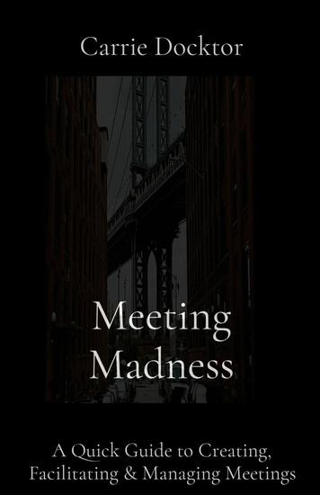 Meeting Madness - A Quick Guide to Creating Facilitating & Managing Meetings - cover