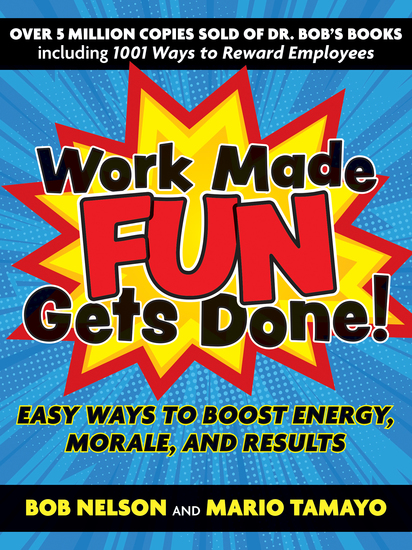 Work Made Fun Gets Done! - Easy Ways to Boost Energy Morale and Results - cover