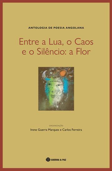Entre a Lua o Caos e o Silêncio: a Flor - Antologia de Poesia Angolana - cover