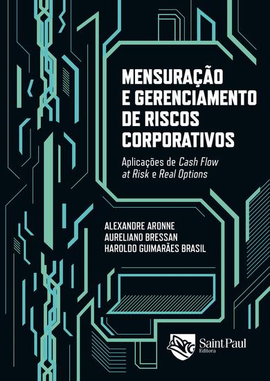 Mensuração e gerenciamento de riscos corporativos - Aplicações de Cash Flow at Risk e Real Options - cover
