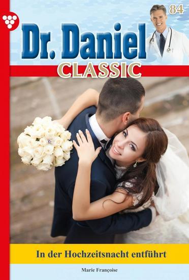 Dr Daniel Classic 84 – Arztroman - In der Hochzeitsnacht entführt - cover
