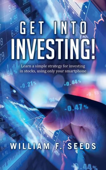 Get Into Investing! - Learn a simple strategy for investing in stocks using only your smartphone - cover