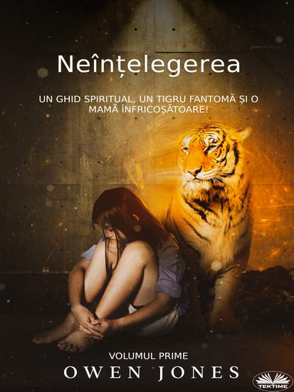 Neînțelegerea - Un Ghid Spiritual Un Tigru Fantomă Și O Mamă Înfricoșătoare - cover