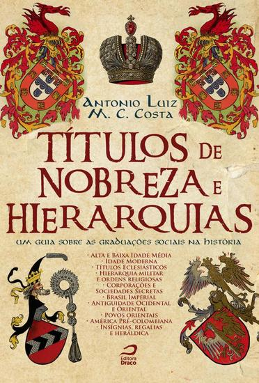 Títulos de Nobreza e Hierarquias - Um guia sobre as graduações sociais na história - cover