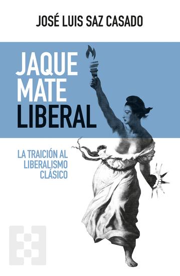 Jaque mate liberal - La traición al liberalismo clásico - cover