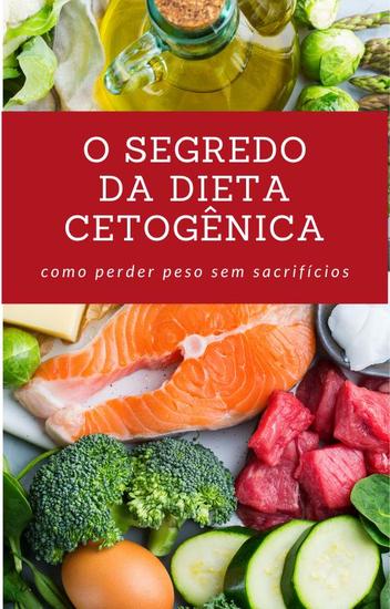 O Segredo da Dieta Cetogênica - Como Perder Peso Sem Sacrifícios - cover