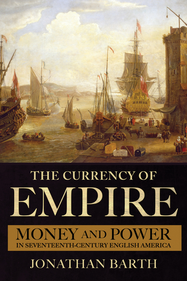 The Currency of Empire - Money and Power in Seventeenth-Century English America - cover