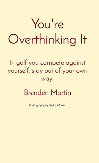 You're Overthinking It - In golf you compete against yourself stay out of your own way - cover