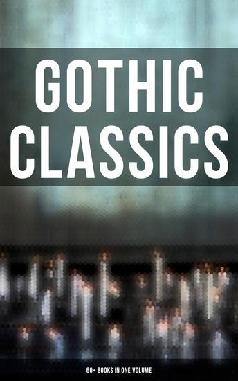 Gothic Classics: 60+ Books in One Volume - cover