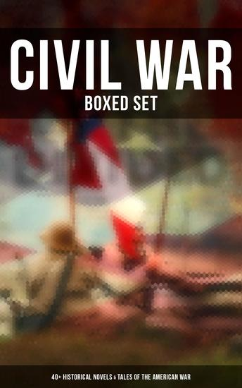 Civil War - Boxed Set: 40+ Historical Novels & Tales of the American War - cover