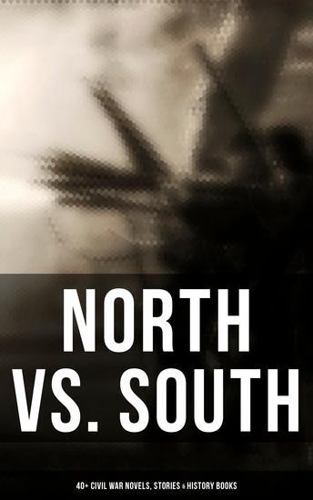 North vs South: 40+ Civil War Novels Stories & History Books - cover