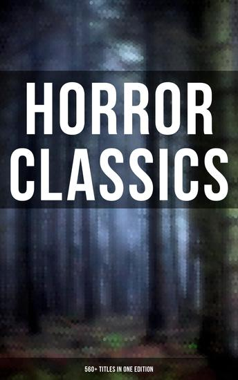 Horror Classics: 560+ Titles in One Edition - cover