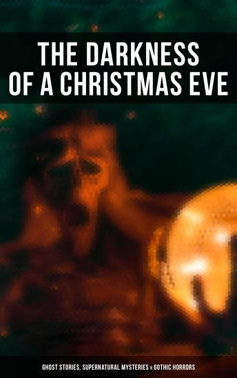 The Darkness of a Christmas Eve: Ghost Stories Supernatural Mysteries & Gothic Horrors - cover