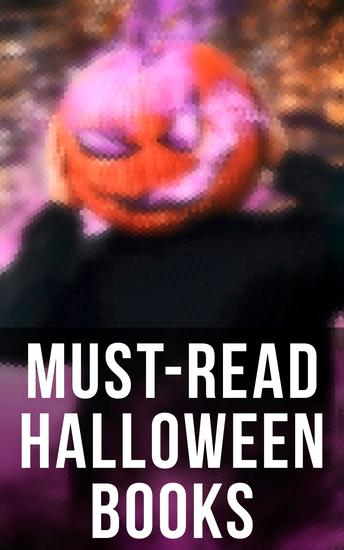 Must-Read Halloween Books - 560+ Horror Classics Supernatural Mysteries & Macabre Stories - cover