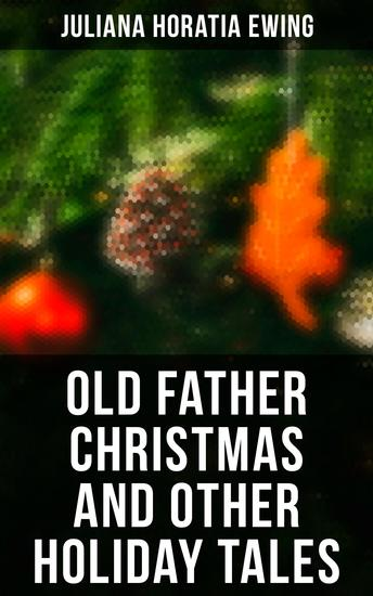 Old Father Christmas and Other Holiday Tales - cover