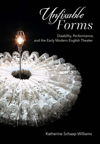 Unfixable Forms - Disability Performance and the Early Modern English Theater - cover