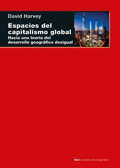 Espacios del capitalismo global - Hacia una teoría del desarrollo geográfico desigual - cover