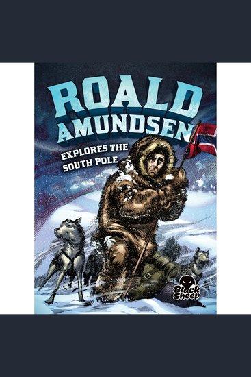 Roald Amundsen Explores the South Pole - cover