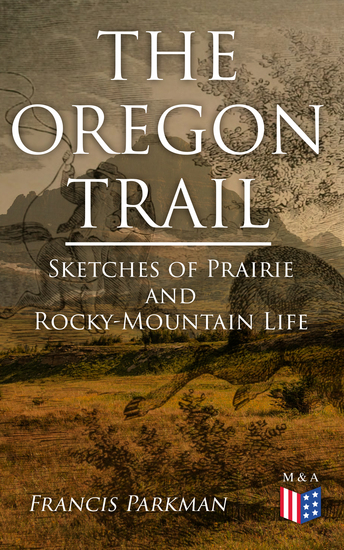The Oregon Trail: Sketches of Prairie and Rocky-Mountain Life - cover