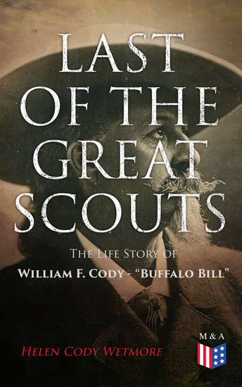 """Last of the Great Scouts: The Life Story of William F Cody - """"Buffalo Bill"""" - cover"""