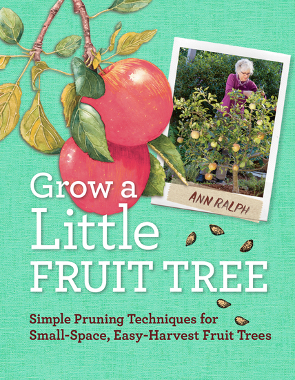 Grow a Little Fruit Tree - Simple Pruning Techniques for Small-Space Easy-Harvest Fruit Trees - cover