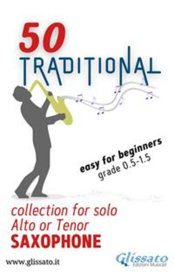 50 Traditional - collection for solo Alto or Tenor Saxophone - Easy for Beginners - cover