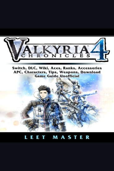 Valkyria Chronicles 4 Game Switch Stories DLC Characters Gameplay Aces Units Weapons Squad Guide Unofficial - cover
