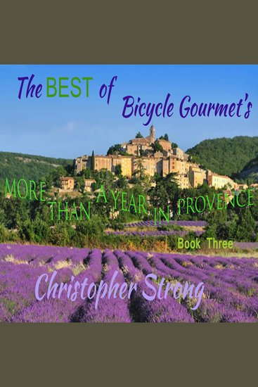 The Best of Bicycle Gourmet's More Than a Year in Provence - Book Three - cover