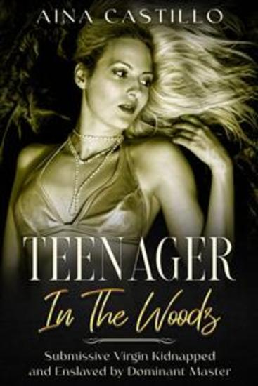 Teenager In The Woods - Submissive Virgin Kidnapped And Enslaved By Dominant Master - cover