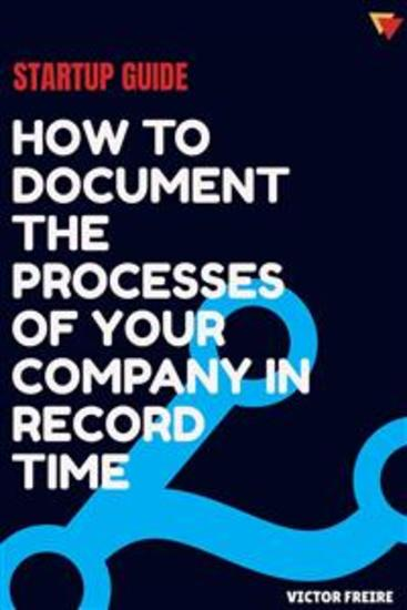Startup Guide: How To Document The Processes Of Your Company In Record Time - cover