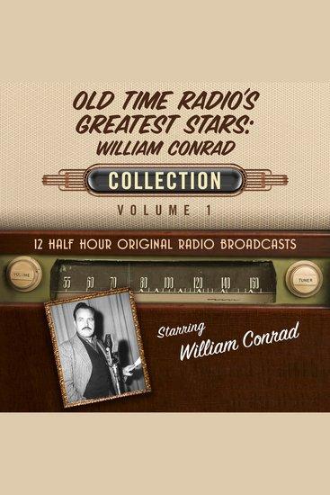 Old Time Radio's Greatest Stars: William Conrad Collection Volume 1 - 12 Half Hour Original Radio Broadcasts - cover