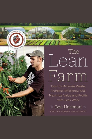 The Lean Farm - How to Minimize Waste Increase Efficiency and Maximize Value and Profits with Less Work - cover