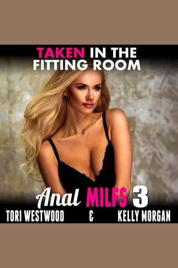 Taken in the Fitting Room: Anal MILFs 3 - Anal MILFs Book 3 (Anal Sex MILF Erotica) - cover
