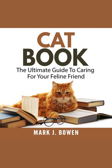 Cat Book - The Ultimate Guide to Caring for Your Feline Friend - cover
