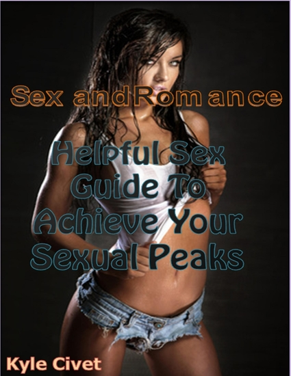 Sex and Romance: Helpful Sex Guide to Achieve Your Sexual Peaks - cover