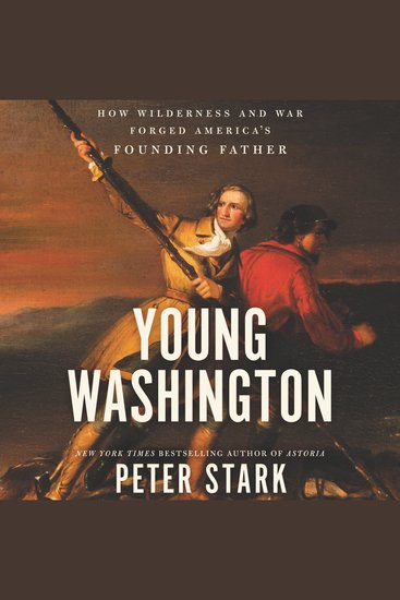 Young Washington - How Wilderness and War Forged America's Founding Father - cover