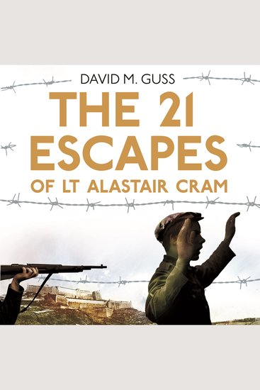 The 21 Escapes of Lt Alastair Cram - A compelling story of courage and endurance in the Second World War - cover